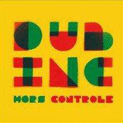 """Dub Inc """"Hors Controle"""" (Naive – 2010)"""