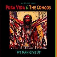 """Pura Vida & The Congos """"We Nah Give Up"""" (Lost Ark Music – 2011)"""