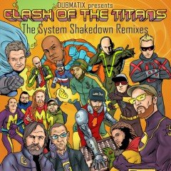 "Dubmatix presents ""Clash Of The Titans – The System Shakedown Remixes"" (Collision/Irie Ites Music – 2011) [IIM013]"
