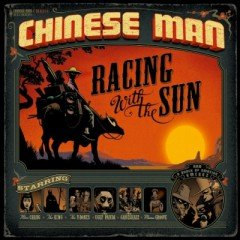 """Chinese Man """"Racing With The Sun"""" (Chinese Man)"""