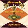 """The Orb & Lee """"Scratch"""" Perry """"The Orbserver In The Star House"""" (Cooking Vinyl – 2012) Lee """"Scratch"""" Perry, Baujahr 1936, zählt nach wie vor zu den wuseligsten, genialsten und..."""
