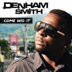 "Denham Smith ""Come Wid It"" (Kingstone Records)"