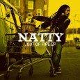 """Natty """"Out Of Fire EP"""" (Vibes and Pressure – 2012) Mit der aktuell vorliegenden EP """"Out Of Fire"""" verkürzt Natty die Wartezeit bis zum nächsten Album. Der in San Francisco..."""