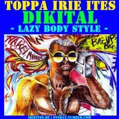 IIP047 – Toppa IrieItes – DIKITAL – Lazy Body Style