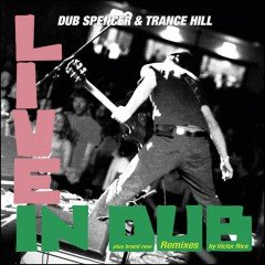 "Dub Spencer & Trance Hill ""Live In Dub"" (Echo Beach)"