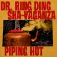 "Dr. Ring Ding Ska-Vaganza ""Piping Hot"" (Pork Pie – 2012) 10 Jahre nach der Trennung von Dr. Ring Ding und den Senior Allstars geht es jetzt nun einmal mehr zurück..."