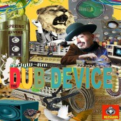 "earlyW~Rm ""The Dub Device"" (Renegade Media)"