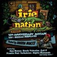 We proudly present : IRIE NATION 10th ANNIVERSARY MIXTAPE 100% REGGAE DUBPLATES  Hosted by SKARRA MUCCI Featuring Max Romeo, Randy Valentine, Cali P, Frankie Paul, Turbulence, Mighty Diamonds, Turbulence, Anthony...