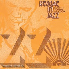Reggae in Jazz feat. the great Tommy McCook (Pressure Sounds)