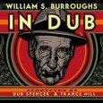 """Dub Spencer & Trance Hill """"William S. Burroughs In Dub"""" (Echo Beach – 2014) William S. Burroughs gilt neben seinen Freunden und Weggefährten Allen Ginsberg und Jack Kerouac als Ikone..."""