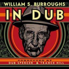 "Dub Spencer & Trance Hill ""William S. Burroughs In Dub"" (Echo Beach)"