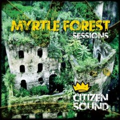 "Citizen Sound ""Myrtle Forest Sessions"" (Citizen Sound)"