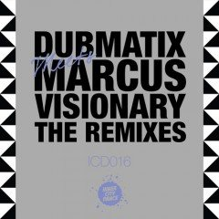 "Dubmatix meets Marcus Visionary ""The Remixes"" (Inner City Dance)"