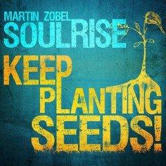 "Martin Zobel & Soulrise ""Keep Planting Seeds!"" (Irievibration Records)"