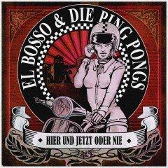 """El Bosso & Die Ping Pongs """"Hier Und Jetzt Oder Nie"""" (Pork Pie)"""