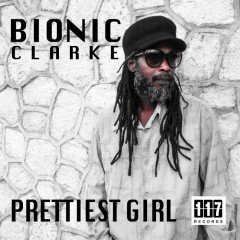 "Bionic Clarke ""Prettiest Girl"" (Eleven Seven Records)"