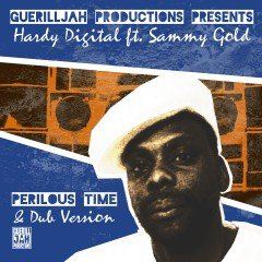 "Hardy Digital feat. Sammy Gold ""Perilous Time"" (GuerillJah Productions)"