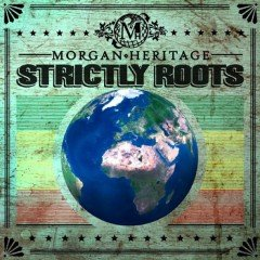 """Morgan Heritage """"Strictly Roots"""" (C.T.B.C.)"""