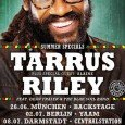 Tarrus Riley feat Dean Fraser & The Blak Soil Band + Special Guest: Alaine 26.06.2015 München – Backstage 02.07.2015 Berlin – Yaam 08.07.2015 Darmstadt – Centralstation 10.07.2015 Hamburg with Exco...