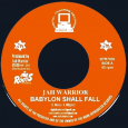 ". Jah Warrior ""Babylon Shall Fall"" – 7 Inch (Digital Traders Records – 1996/2015) . ""I-man serve Selassie I continually. No matter what the weak heart say. And I know..."
