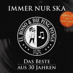 """El Bosso & Die Ping Pongs """"Immer Nur Ska – Das Beste Aus 30 Jahren"""" (Pork Pie)"""