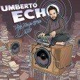 """Umberto Echo """"The Name Of The Dub"""" (Echo Beach -- 2015) Er ist wieder da! Umberto Echo legt nach seinem Album """"Dub To The World"""" (2010) und der Zusammenarbeit mit..."""