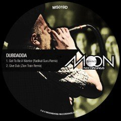 "Dubdadda ""Got To Be A Warrior""/""Give Dub"" Remixes (Moonshine Recordings)"