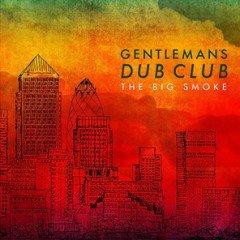 """Gentleman's Dub Club """"The Big Smoke"""" (Easy Star Records)"""