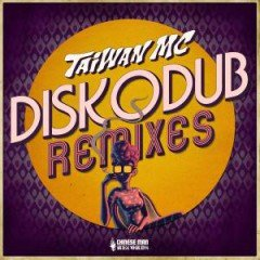 "Taiwan MC ""Diskodub Remixes"" (Chinese Man Records)"