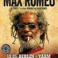 Max Romeo live in Berlin und Hamburg Max Smith aka Max Romeo groß vorzustellen, dürfte überflüssig sein. Denn auch wenn es einige ganz große Namen im Reggae gibt, gehört er...