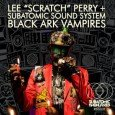 "Lee Perry & Subatomic Sound System ""Black Ark Vampires"" – 7 Inch & digital (Subatomic Sound – 2016) Am 20. März ist Rainford Hugh Perry aka Lee ""Scratch"" Perry 80..."