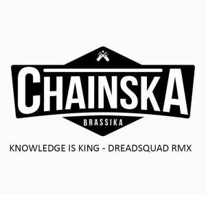 Chainska Brassika - Knowledge is King (Dreadsquad rmx)