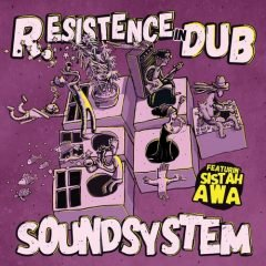 "R.Esistence In Dub feat. Sistah Awa ""Soundsystem"" (Resistence Records)"