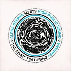 "Alpha Steppa meets High Public Sound ""The River"" (Steppas Records)"