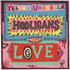 "Yellow Umbrella ""Hooligans Of Love"" (Pork Pie)"