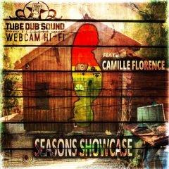 "Webcam Hi-Fi feat. Camille Florence ""Seasons Showcase"" (Tube Dub Sound)"