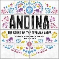 Andina – Huayno, Carnaval & Cumbia – The Sound Of The Peruvian Andes 1968-1978 (Strut)