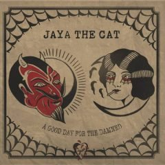 "Jaya The Cat ""A Good Day For The Damned"" (Bomber Music)"