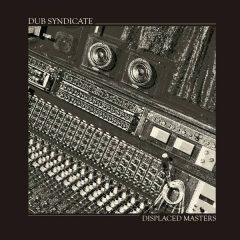 "Dub Syndicate ""Displaced Masters"" (On-U Sound)"