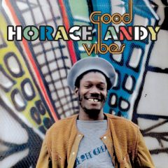 """Horace Andy """"Good Vibes"""" (17 North Parade)"""