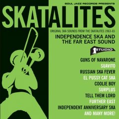 "Skatalites ""Independence Ska And The Far East Sound"" (Soul Jazz)"