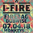 I-Fire Dubwise I-Fire dubbin' inna di club! Die Hamburger Reggae-Macht lädt in den Monkeys Music Club in Altona zu einem very special FIREtag 2018! Schweißtreibende I-Fire-Tunes in intimster Club-Atmosphäre und...