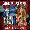 """Roots Of Creation """"Grateful Dub"""" (Bombshelter Records – 2018) The Grateful Dead und Reggae – geht das? Warum nicht? Gab es ja auch schon mal, denn die Band war musikalisch..."""