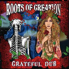 "Roots Of Creation ""Grateful Dub"" (Bombshelter Records)"