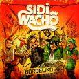 """Sidi Wacho """"Bordeliko"""" (Blueline/Broken Silence – 2018) Zwei Jahre nach dem Album """"Libre"""" geht es bei Sidi Wacho mit """"Bordeliko"""" weiter. Und um es vorwegzunehmen: die quirlige Truppe aus Lille..."""