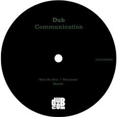 "Mystik ""Man No Fear"" / ""Wharanui"" (Dub Communication)"