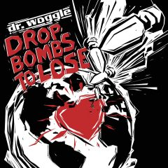 """Dr. Woggle & the Radio """"Drop Bombs To Lose"""" (Dr. Woggle)"""