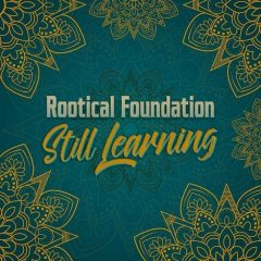 """Rootical Foundation """"Still Learning"""" (Rootical Foundation)"""