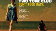 """Two Tone Club """"Don't Look Back"""" (Productions Impossible Records – 2018) Seit1999 gibt es nun diese sehr eigenwillige Band aus Montbéliard in Frankreich mit ihrer Mischung aus 2Tone, Ska, Rocksteady,..."""