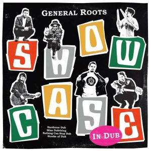 """General Roots """"Showcase in Dub"""" (General Roots Recordings – 2019) Anschlag auf eigenen Stil Sie werden nicht müde jedes Mal hervorzuheben, wie sie in den letzten paar Jahren eine loyale..."""